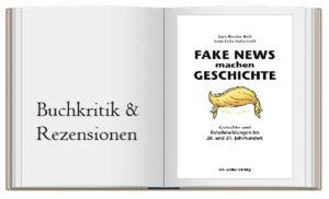 Fake News machen Geschichte: Gerüchte und Falschmeldungen im 20. und 21. Jahrhundert von Lars-Broder Keil & Sven Felix Keilhoff
