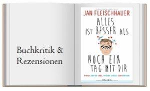 Alles ist besser als noch ein Tag mit dir: Roman über die Liebe, ihr Ende und das Leben danach von Jan Fleischhauer