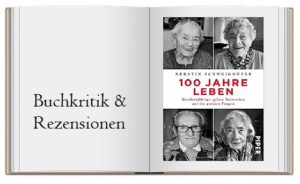 100 Jahre Leben: Hundertjährige geben Antworten auf die großen Fragen gesammelt von Kerstin Schweighöfer