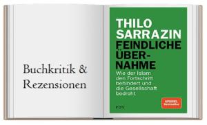 Feindliche Übernahme: Wie der Islam den Fortschritt behindert und die Gesellschaft bedroht von Thilo Sarrazin
