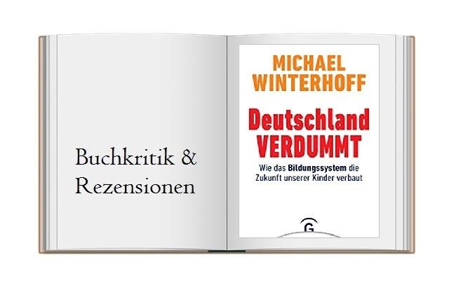 Deutschland verdummt: Wie das Bildungssystem die Zukunft unserer Kinder verbaut von Michael Winterhoff