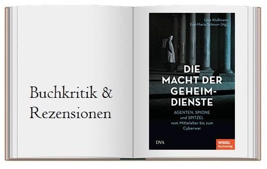 Die Macht der Geheimdienste Agenten Spione und Spitzel vom Mittelalter bis zum Cyberwar Buchcover zur Kritik