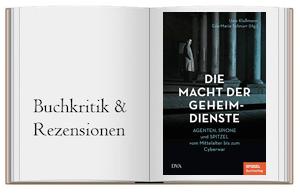 Die Macht der Geheimdienste: Agenten, Spione und Spitzel vom Mittelalter bis zum Cyberwar von Uwe Klußmann
