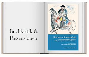 Mehr als nur Soldatenkönig: Neue Schlaglichter auf Lebenswelt und Regierungswerk Friedrich Wilhelms I. von F. Engel & E. Franke